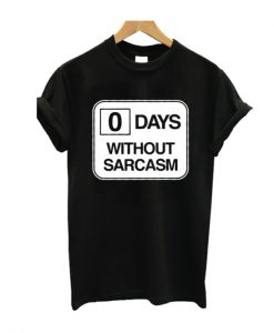 0 days without sarcasm T-shirt