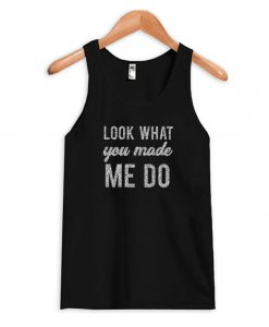 Look What You Made Me Do Tank Top