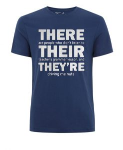 There are people who didn't listen to their teacher's grammar lesson T Shirt