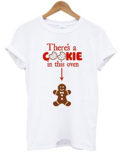 There is a cookie in this oven T-Shirt