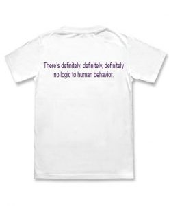 There's Definitely No Logic to Human Behavior T-Shirt
