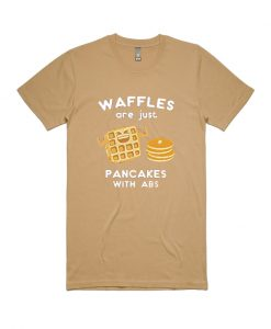 Waffles Are Just Pancakes With Abs T Shirt