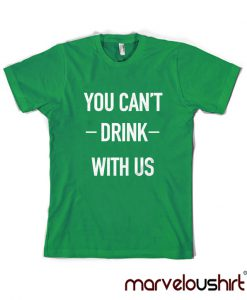 You Can't Drink With Us Shirt Marveloushirt
