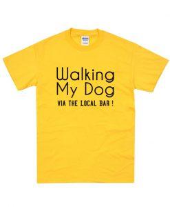 walking My Dog Via The Local Bar T Shirt
