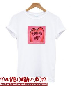 Miss Love Me Baby T Shirt