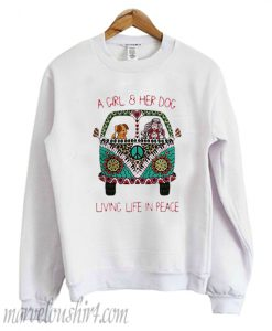 A girl & her dog living life in peace Sweatshirt