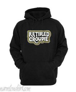 Retired Groupie hoodie