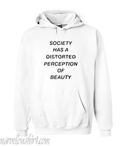 Society Has A Distorted Perception Of Beauty hoodie