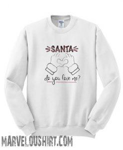 Santa Do You Love Me Christmas Sweatshirt
