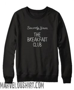 Sincerely Yours the breakfast club Sweatshirt