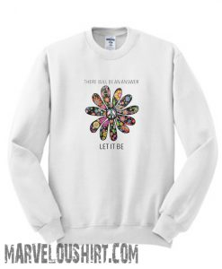 There will be an answer let it be flower children hippie Sweatshirt