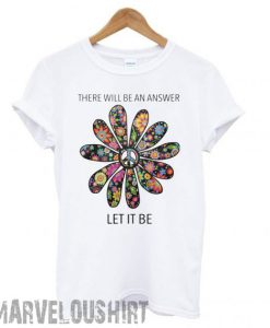 There will be an answer let it be flower children hippie T shirt