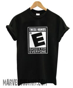 These Hands Rated E For Everyone comfortT-Shirt