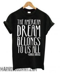 The American Dream Belongs To Us All Kamala Harris comfort T shirt
