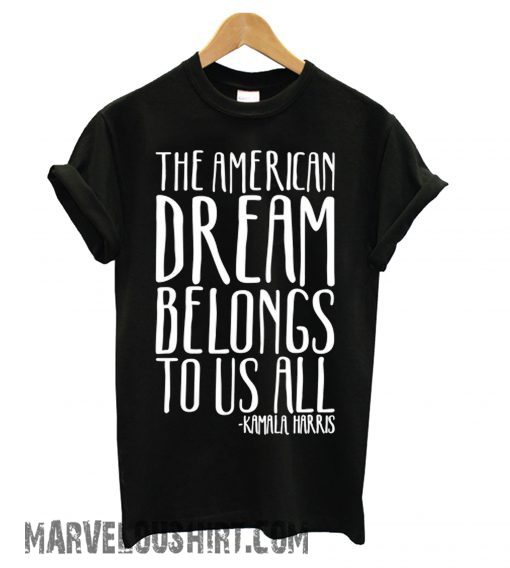 The American Dream Belongs To Us All Kamala Harris comfort T shirt