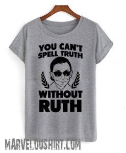 You Can't Sell Truth Without Ruth RBGcomfort T shirt