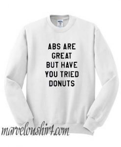 ABS Are Great But Have You Tried Donuts comfort Sweatshirt