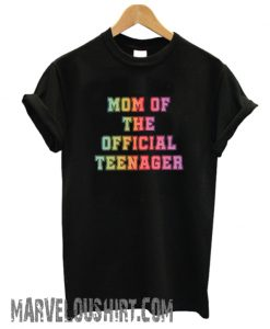 Mom of The Teenager comfort T-Shirt