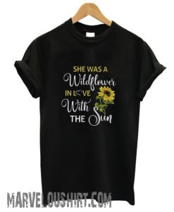 She Was A Wildflower In Love With The Sun comfort T-Shirt