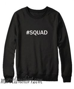#Squad comfort Sweatshirt