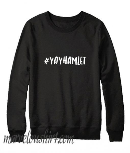 #Yayhamlet comfortSweatshirt
