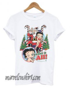 Betty Boop I Want It All Christmas comfort T shirt