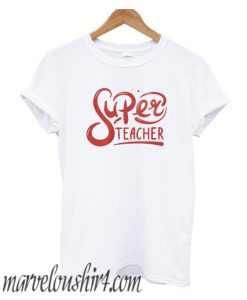 Super Teacher T-Shirt T-Shirt