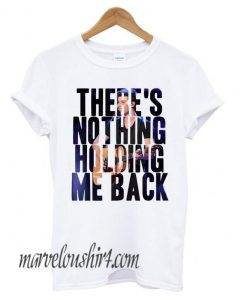 There's Nothing Holding Me Back Comfort T shirt