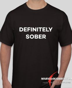 Definitely Sober Party Festival Rave Funny comfort T-shirt