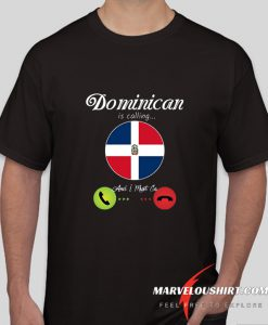 Dominican Republic Is Calling And I Must Go Flag comfort T-shirt
