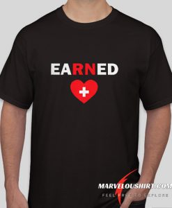 Earned Nurse comfort T Shirt
