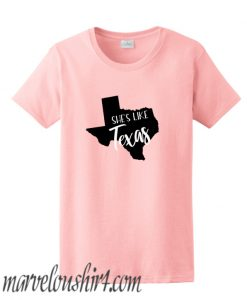 She's Like Texas comfort T shirt