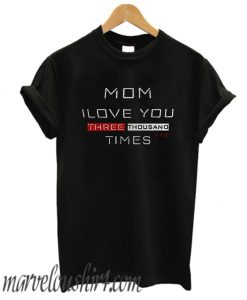 Mom i love you 3000 times comfort T Shirt