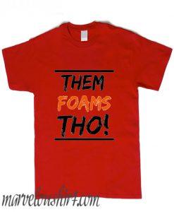 Them Foam Tho comfort T Shirt