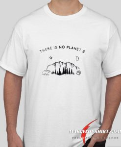 There is no planet B comfort T Shirt