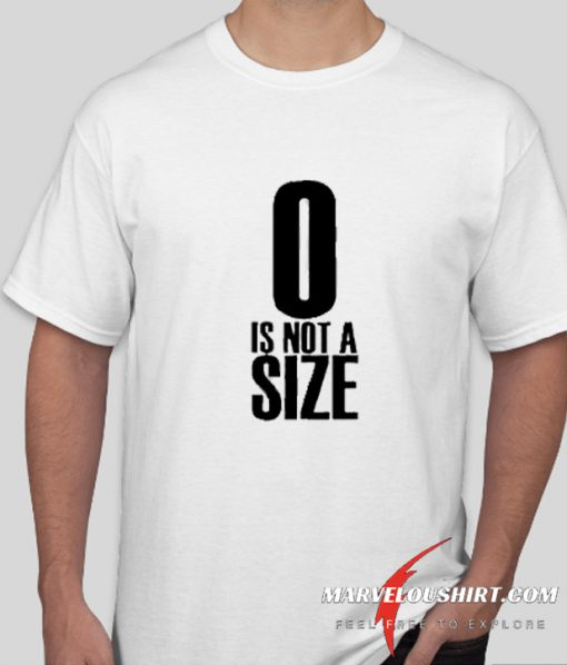 0 Is Not A Size comfort T-SHIRT