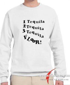 1 Tequila 2 Tequila 3 Tequila Floor comfort Sweatshirt
