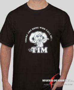 There Are Some Who Call Me Tim comfort T-Shirt