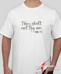 Thou Shall Not Try Me comfort T Shirt