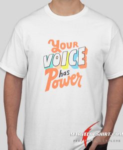 Your Voices Has A Power comfort T Shirt