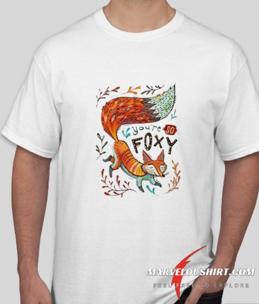 You're So Foxy comfort t Shirt