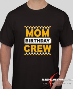 Mom Birthday Crew comfort T Shirt