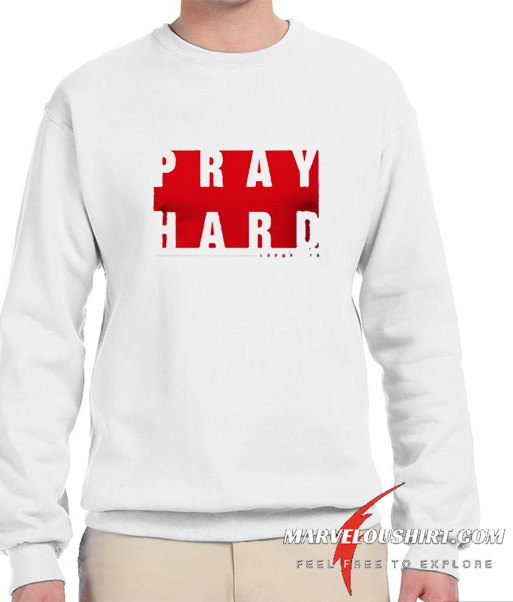 Pray Hard comfort Sweatshirt