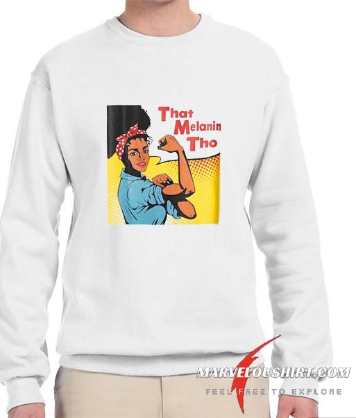 That Melanin Tho comfort Sweatshirt