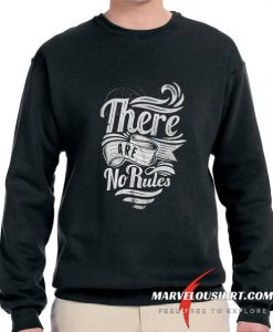 There Are No Rules comfort Sweatshirt