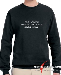 World Needs Next Iron Man comfort Sweatshirt