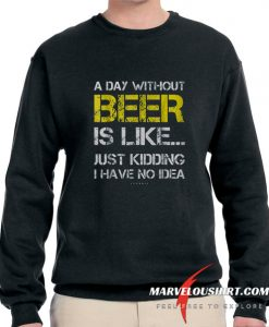 A Day Without Beer comfort Sweatshirt