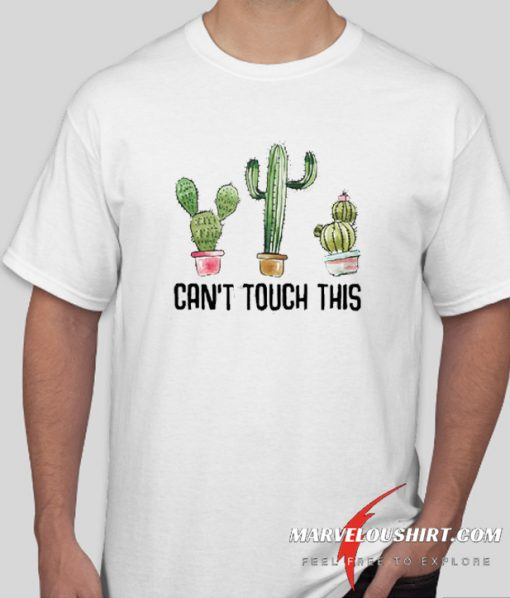 Can't Touch This Cactus comfort T Shirt