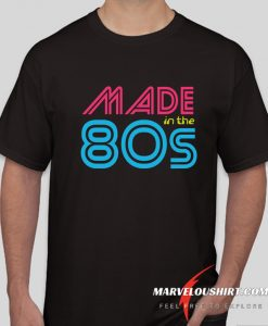 Made In The 80s comfort T Shirt