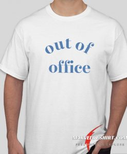 Out Of Office comfort T Shirt